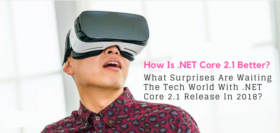 NET Core 2.1 Release: Feature To Expect in 2018